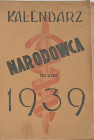 Kalendarz Narodowca na rok 1939 Warszawa. Wyd. Stronnictwa Narodowego.