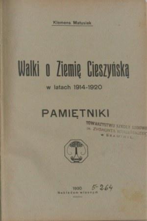 Matusiak Klemens - Walki o Ziemię Cieszyńską w latach 1914-1920. Pamiętniki. Cieszyn 1930.