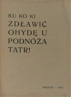 [Kuczkowski Feliks] Ku Ko Ki - Zdławić ohydę u podnóża Tatr ! Kraków 1912.