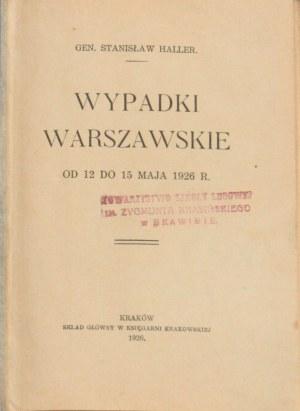 Haller Stanisław - Wypadki warszawskie od 12 do 15 maja 1926 r. Kraków 1926.