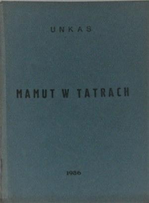 [Stachura Jan] Unkas - Mamut w Tatrach. Głębokie 1936.