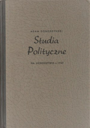 Doboszyński Adam - Studia polityczne. Na uchodztwie - 1947.