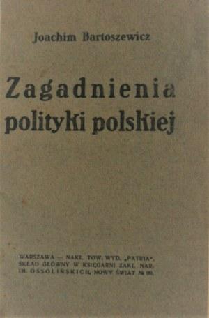 Bartoszewicz Joachim - Zagadnienia polityki polskiej. Warszawa 1929.