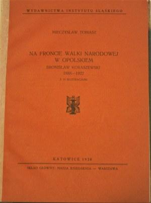 Tobiasz Mieczysław - Na froncie walki narodowej w Opolskiem. Bronisław Koraszewski 1888-1922. Z 11 ilustracjami. Katowice 1938.