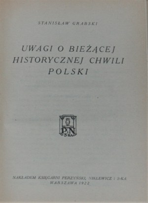 Grabski Stanisław - Uwagi o bieżącej historycznej chwili Polski. Warszawa 1922.