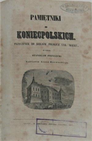 Przyłęcki Stanisław - Pamiętniki o Koniecpolskich. Przyczynek do dziejów polskich XVII. wieku wydał... Lwów 1842.