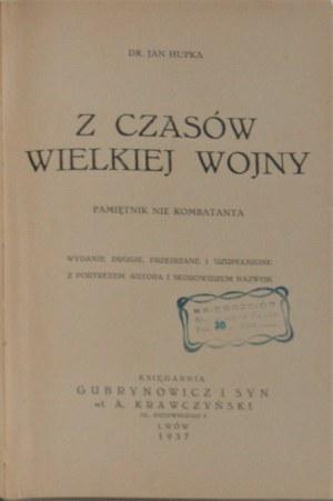 Hupka Jan - Z czasów Wielkiej Wojny. Pamiętnik nie kombatanta. Lwów 1937.