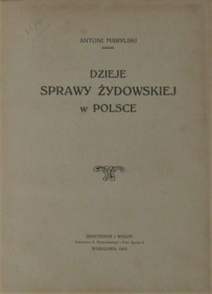 Marylski Antoni - Dzieje sprawy żydowskiej w Polsce. Warszawa 1912.