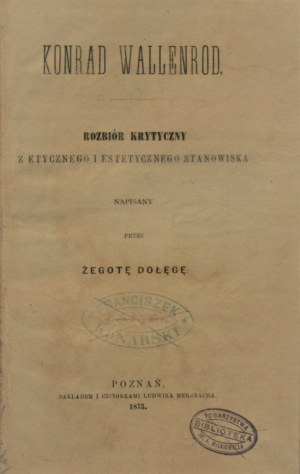 [Danielewski Ignacy] - Konrad Wallenrod. Rozbiór krytyczny z etycznego i estetycznego stanowiska napisany przez Żegotę Dołęgę. Poznań 1873.