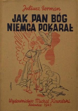 German Juliusz, Jak Pan Bóg Niemca pokarał, Katowice, 1945 r.