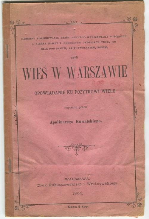 KOWALSKI Apolinary - Wieś w Warszawie. Opowiadanie ku pożytkowi wielu [1896]