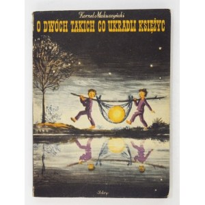 MAKUSZYŃSKI Kornel - O dwóch takich co ukradli księżyc. Ilustr. Konstanty Sopoćko. Okł. proj....