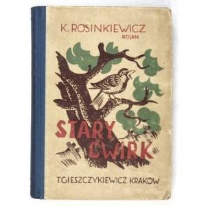 ROSINKIEWICZ Kazimierz (Rojan) - Stary Ćwirk. Wyd. III. Kraków 1944. T. Gieszczykiewicz.16d, s. 225, [3]...
