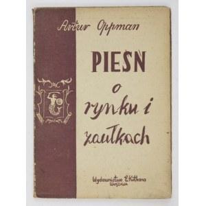 OPPMAN A. (OR-OT) - Pieśń o rynku i zaułkach. Okł. K. Czeremańska. Zdobniki M....