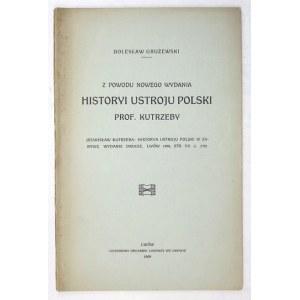 GRUŻEWSKI Bolesław - Z powodu nowego wydania Historyi ustroju Polski prof. Kutrzeby....