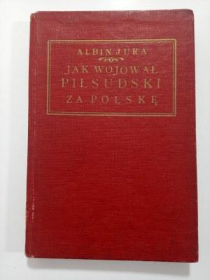 Jura, Jak wojował Piłsudski za Polskę i o wojnie światowej