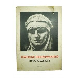 XAWEREGO DUNIKOWSKIEGO Głowy Wawelskie, Warszawa 1956