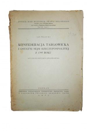 WĄSICKI Jan - Konfederacja Targowicka i ostatni Sejm Rzeczypospolitej z 1793 roku, studium historyczno-prawne, Poznań 1952
