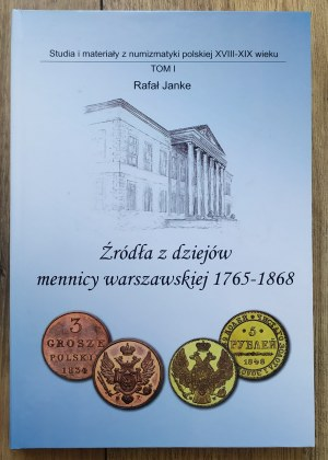 [numizmatyka] Rafał Janke • Źródła z dziejów mennicy warszawskiej 1765-1868