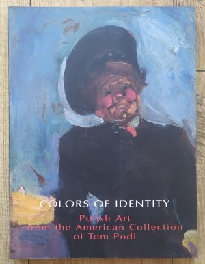 [katalog wystawy] Colors of Identity • Polish Art from the American Collection of Tom Podl
