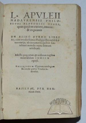 APULEJUSZ Madaureńczyk, L. Apuleii Madaurensis philosophi Platonici opera, quae quidem extant, omnia: & in primis.