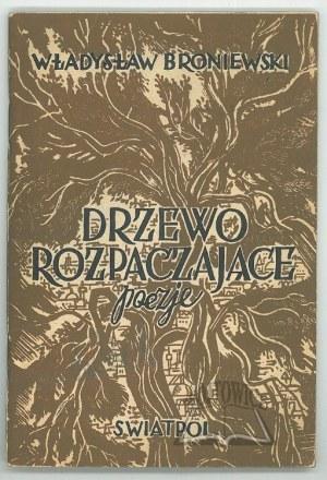 BRONIEWSKI Władysław, Drzewo rozpaczające.