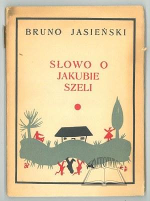 JASIEŃSKI Bruno, Słowo o Jakubie Szeli.