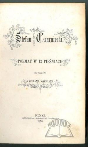 KOŹMIAN Kajetan, Stefan Czarniecki. Poemat w 12 pieśniach.