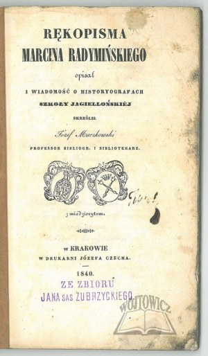 MUCZKOWSKI Józef, Rękopisma Marcina Radymińskiego opsał i wiadomość o historyografach Szkoły Jagiellońskiej