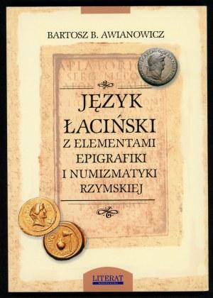 Awianowicz Bartosz B. Język łaciński z elementami epigrafiki i numizmatyki rzymskiej