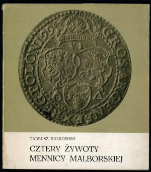 Kałkowski Tadeusz. Cztery żywoty mennicy malborskiej.