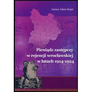 Kujat Janusz Adam. Pieniądz zastępczy w rejencji wrocławskiej w latach 1914-1924.