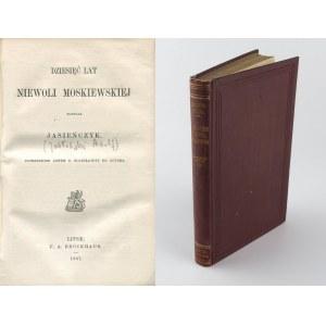 JASIEŃCZYK - Dziesięć lat niewoli moskiewskiej [Lipsk 1867]