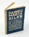 RILKE Maria Rainer - Księga godzin z trzech ksiąg złożona: o życiu mniszem, o pielgrzymstwie, o ubóstwie i śmierci [wydanie pierwsze Wilno 1935]