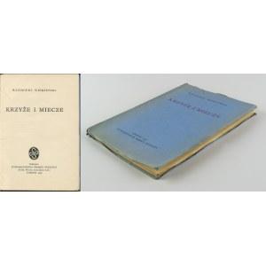 WIERZYŃSKI Kazimierz - Krzyże i miecze [wydanie pierwsze Londyn 1946]