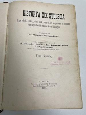 HISTORIA XIX stulecia . Dzieje polityki, literatury, sztuki, nauki, przemysłu i t. p. WARSZAWA 1901 - 1902