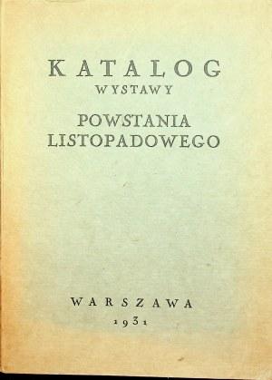 KATALOG Wystawy powstania listopadowego z uwzględnieniem czasów przed i po powstaniowych. Warszawa 1931