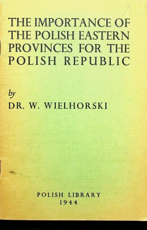 WIELHORSKI The Importance of the Polish Eastern Provinces for the Polish Republic.