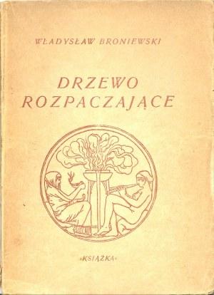 Broniewski Władysław DRZEWO ROZPACZAJĄCE, Wyd.1948