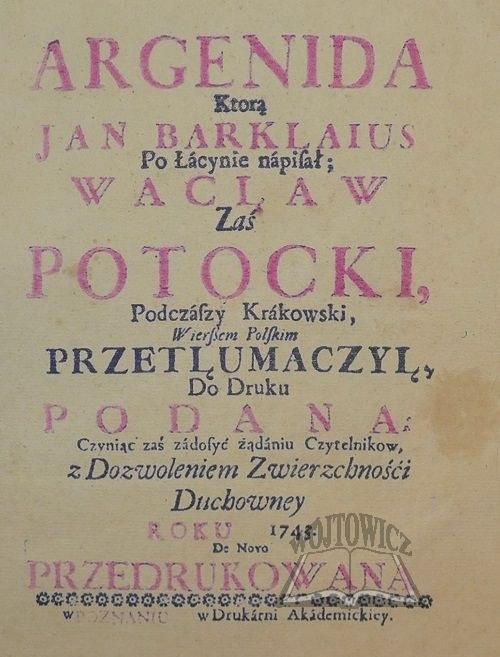 (BARCLAY John), Argenida ktorą Jan Barklaius po łacynie napisał; Wacław Zaś Potocki, Podczaszy Krakowski, wierszem polskim przetłumaczył.