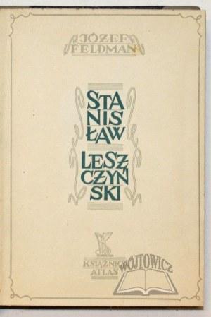 FELDMAN Józef, Stanisław Leszczyński.