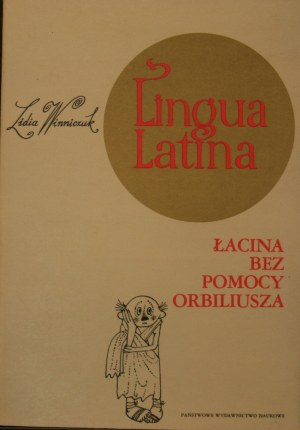 Winniczuk Lidia - Lingua Latina. Łacina bez pomocy Orbiliusza.