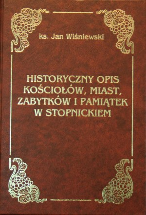 Wiśniewski Jan - Historyczny opis kościołów, miast, zabytków i pamiątek w Stopnickiem.