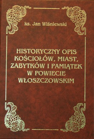 Wiśniewski Jan - Historyczny opis kościołów, miast, zabytków i pamiątek w powiecie Włoszczowskim.