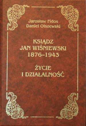 [Wiśniewski Jan] Fidos Jarosław, Olszewski Daniel - Ksiądz Jan Wiśniewski 1876-1943. Życie i działalność.