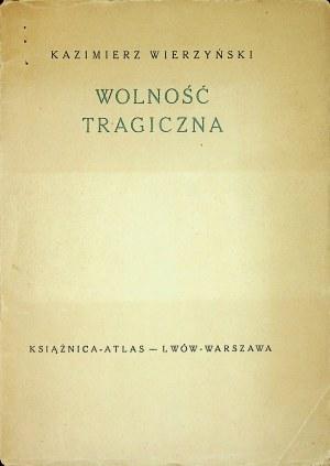 WIERZYŃSKI Kazimierz - Wolność tragiczna, Wyd.[1936]