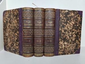 [LONDYN] Charles KNIGHT - London. T. 1-6 (w 3 wol.). [Londyn] 1841-1844