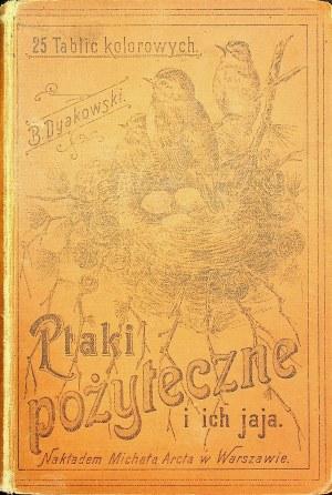 DYAKOWSKI Bogdan - Ptaki pożyteczne naszych lasów, pól i ogrodów.Wydanie 1