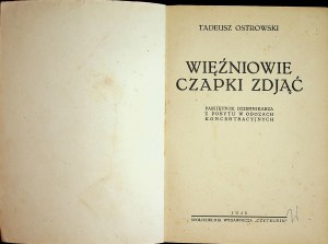 OSTROWSKI Tadeusz - Więźniowie czapki zdjąć! Pamiętnik dziennikarza z pobytu w obozach koncentracyjnych