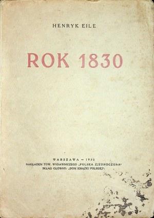 EILE Henryk -Rok 1830. Wojsko - prasa - sprawy polityczne - oświata, nauka, literatura - sztuka, muzyka - teatr - sprawy ekonomiczne, komunikacyjne, społeczne - wynalazki - zabawy - czasy i ludzie - powstanie